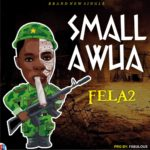 [Music] Fela 2 – Small Awua