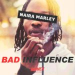 [Music] Naira Marley – Bad Influence