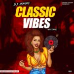[Mixtape] DJ Magic – Classic Vibes Mixtape