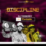 [Music] DJ Teeberry Ft Portable – Discipline