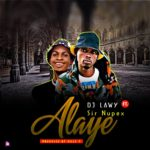 [Music] Dj Lawy – Alaye Ft Sir Nupex