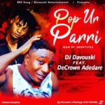 [Music] Dj Davouski Ft. DeCrown Adedare – Pop Ur Parri