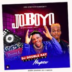 [Music] Dj Double Kay Ft. Nupex – Joboyo