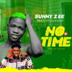 [Music] Sunny Zee Ft. Small Baddo – No Time