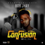 Bob Jhay – Confusion (Prod By Gbemzxy)