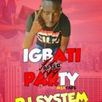 MIXTAPE: Dj System – Igbati After Party Mixtape