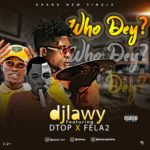 [Music] DJ Lawy Ft DTop & Fela2 – Who Dey?