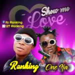 [Music] Ranking Yeye x One9ja – Show Me Love