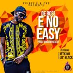 FAST DOWNLOAD: De Boss ft. Jetkino & Lil Black – E No Easy