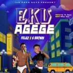 DOWNLOAD MP3: Fela 2 x S Brown – Eku Agege