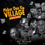 MIXTAPE: Dj Shizzy – Picker Don Go Village Mixtape Ft S Lyon