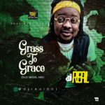 MIXTAPE: DJ Real – Grass To Grace (Old Skool Mix)