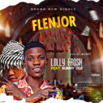 DOWNLOAD MP3: Lolly Frosh x Sunny Zee – Flenjor (Prod By Olizzy)