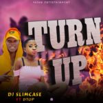 FAST DOWNLOAD: Dj Slimcase Ft Dtop X Li2 Fellow  – TURN UP