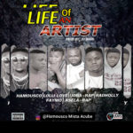 DOWNLOAD MUSIC: Hamousco Mista Acube ft Lolli Love X Ijoba Rap X Faymo X Asela Rap & Raldholly – Life Of An Artist (Prod By DJ Bass)