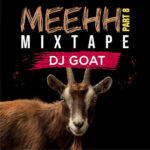 HOT MIX!: Dj Goat – Meehh Part 8 Mixtape
