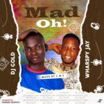 MUSIC: DJ Gold Ft Wharspy Jay – Mad Oh!