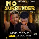 HOT SONG: Addicent Ft Li2 Doctor – No Surrender (Mixed By CMS)
