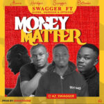 FAST DOWNLOAD: Swagger – Money Matter Ft Aloma ,Hardgun & Opticoko