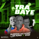 FAST DOWNLOAD: Glorious Omo Mummy Ft Sir Nupex – D top – Tra Baye