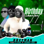 HOT JAM: Dreyman Ft S Lyon X Sunny Zee – Birthday Shoutout