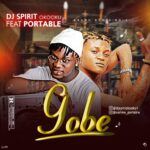 FAST DOWNLOAD: Dj Spirit Ft. Portable – Gobe