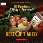 MIXTAPE: DJ Fanta Ft T Mizzy X Musicmobiltv – Best Of T Mizzy