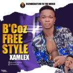 HOT: XAMLEX – B'Coz Freestyle