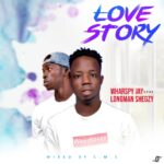 DOWNLOAD MP3: Wharspy Jay ft Longman Shegzy – Love Story (Mixed By CMS)
