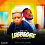 NEW BANG: Midenyc Ft Aloba Fresh – Legbegbe