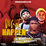 FAST DOWNLOAD: DJ Merry Kay Ft Kiss Badla And Musicmobiltv – What Happen