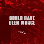 CDQ – Could Have Been Worse (Prod. Masterkraft)