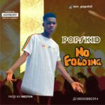 Popskid – No Folding (Prob By Neston)