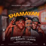 Akubay Movement Ft Midenyc X Always – Shamayan