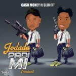 FREEBEAT: DJ Cash Money Ft SlimFit – Jodada padi Mi