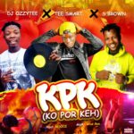 Dj Ozzytee ft T Smart & S Brown – KPK (ko por keh)