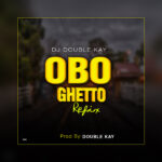 Fela 3 Ft Dj Double kay – Obo Ghetto Refix