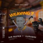 Sir Nupex Ft Sura Boi – Weaving 7
