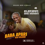 Glorious Omo mummy – Baba Apari Old Soldier