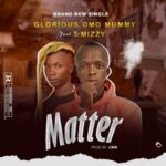 Glorious Omo Mummy Ft T Mizzy – Matter