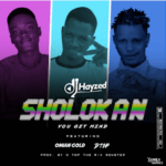 Dj Hayzed Ft Dtop X Omian Gold – Sholokan (You Get Mind)