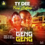 Ty Dee Ft Yung Effissy – Geng Geng