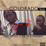 Yung Effissy – Colorado (Remix) Ft. C Blvck & Tunex Bee