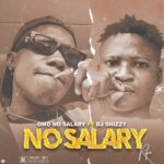 Omo No Salary ft Dj Shizzy – No Salary Refix