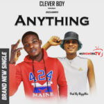 Clever Boy Ft  Bigsammee – Anything