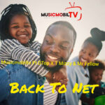 Musicmobiltv Ft DTop X T Mizzy & Mr Fellow – Back To Net