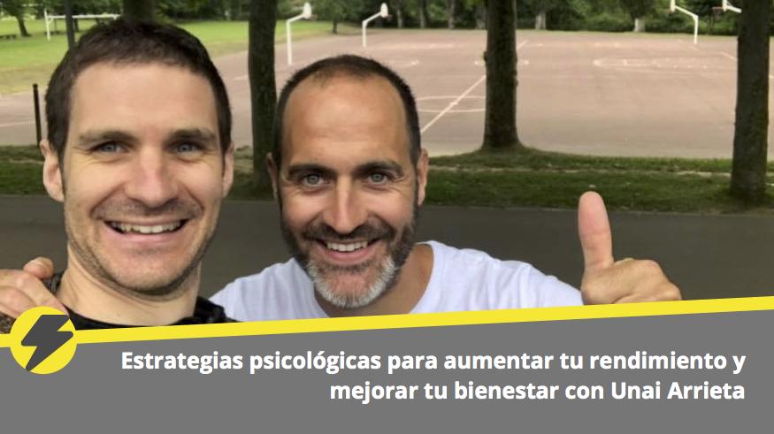 Estrategias psicológicas para aumentar tu rendimiento y mejorar tu bienestar con Unai Arrieta