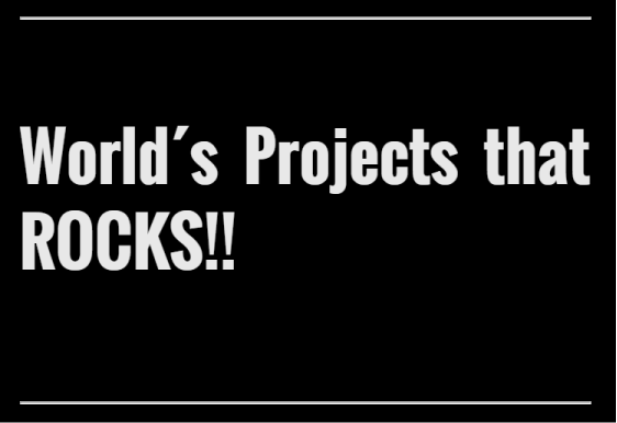 World´s Projects that ROCKS!! 2