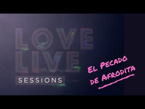 Love Live Sessions – El Pecado de Afrodita – Para ti