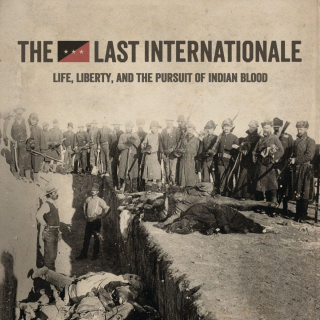 the-last-internationale-life-liberty-and-the-pursuit-of-indian-blood-single